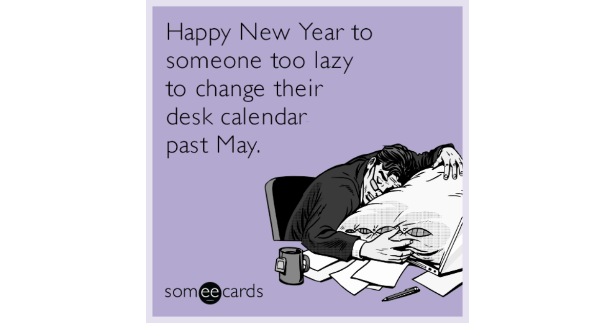 Hy New Year To Someone Too Lazy Change Their Desk Calendar Past May S Ecard