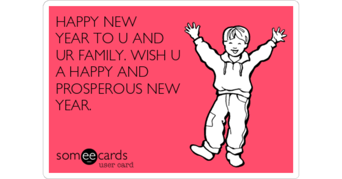 HAPPY NEW YEAR TO U AND UR FAMILY. WISH U A HAPPY AND PROSPEROUS NEW YEAR.  | New Yearu0027s Ecard