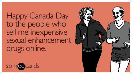 Happy Canada Day to the people who sell me inexpensive sexual enhancement drugs online