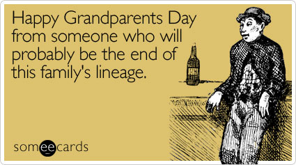 Happy Grandparents Day from someone who will probably be the end of this family's lineage