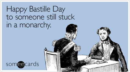 Happy Bastille Day to someone still stuck in a monarchy