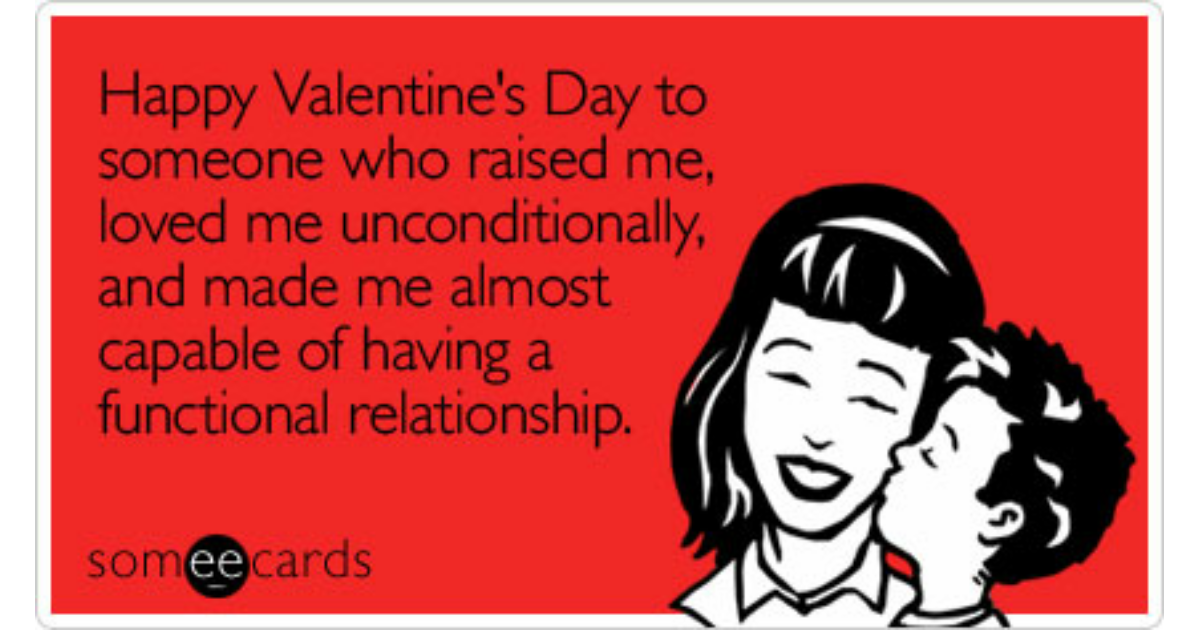Happy Valentines Day To Someone Who Raised Me Loved Me – Valentines E Cards Funny