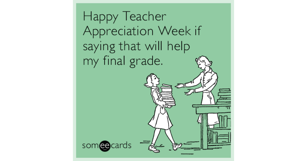 Happy teacher appreciation week if saying that will help my final happy teacher appreciation week if saying that will help my final grade teacher week ecard sciox Images
