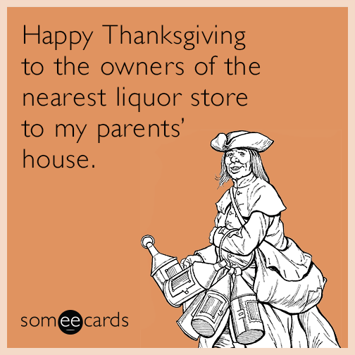 Happy Thanksgiving to the owners of the nearest liquor ...