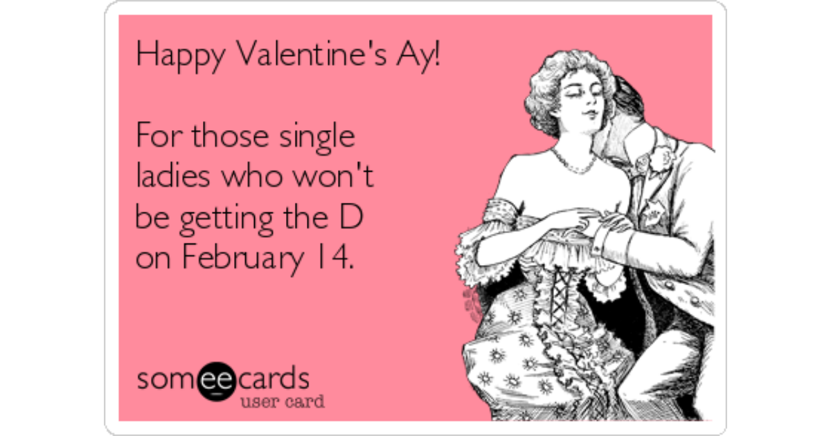 Happy Valentines Ay For Those Single Ladies Who Wont Be Getting – Single Valentines Cards