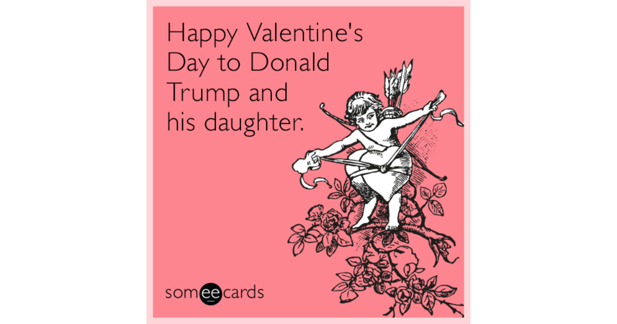 Happy valentines day to donald trump and his daughter happy valentines day to donald trump and his daughter valentines day ecard m4hsunfo