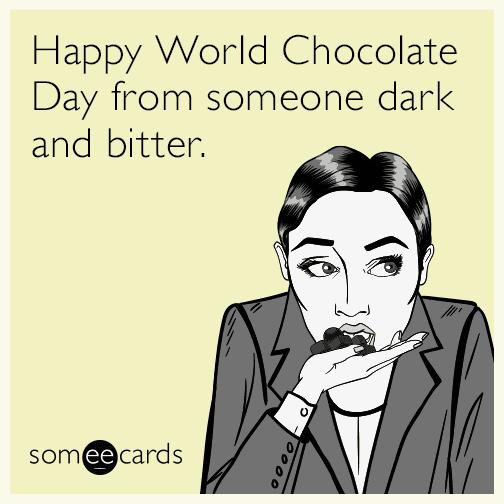 Happy World Chocolate Day from someone dark and bitter.