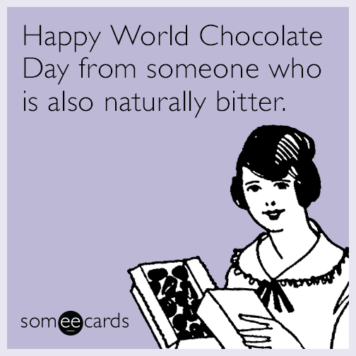 Happy World Chocolate Day from someone who is also naturally bitter.