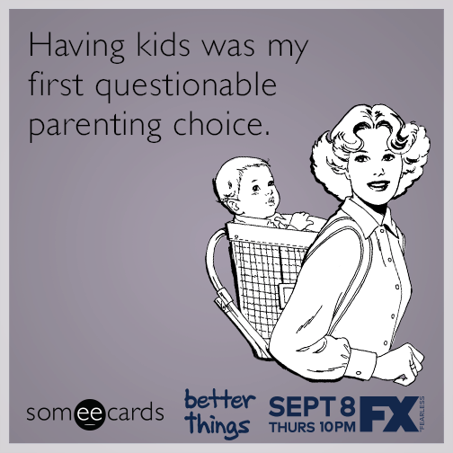 Having kids was my first questionable parenting choice