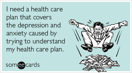 I need a health care plan that covers the depression and anxiety caused by trying to understand my health care plan