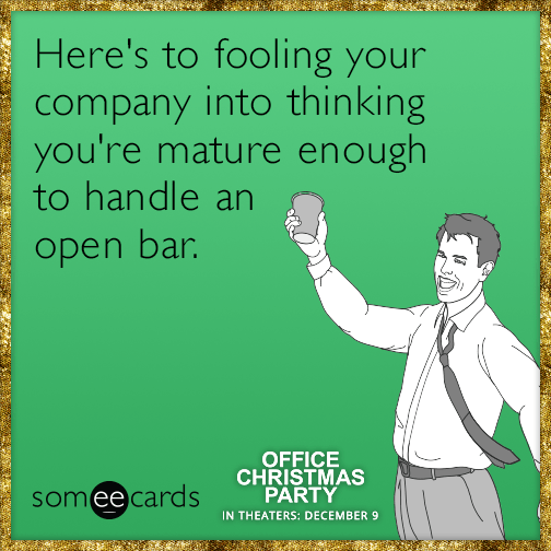 Here's to fooling your company into thinking you're mature enough to handle an open bar | Office ...