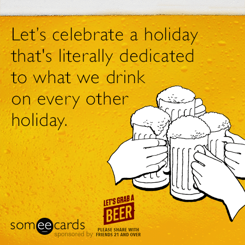 Let's celebrate a holiday that's literally dedicated to what we drink on every other holiday.