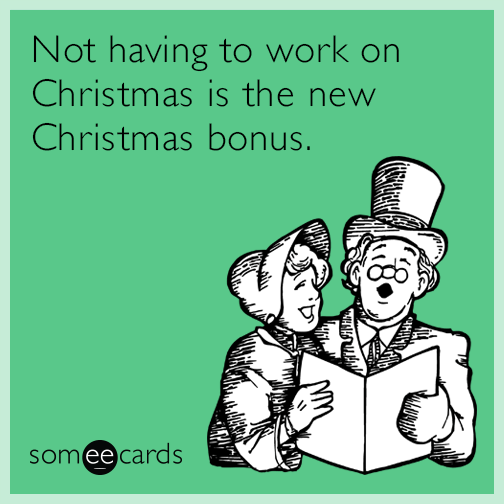 Not having to work on Christmas is the new Christmas bonus