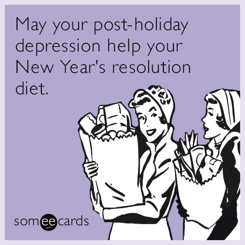 May Your Post Holiday Depression Help Your New Yearu0027s Resolution Diet.
