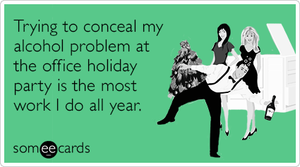 Funny office holiday party memes ecards someecards trying to conceal my alcohol problem at the office holiday party is the most work i m4hsunfo