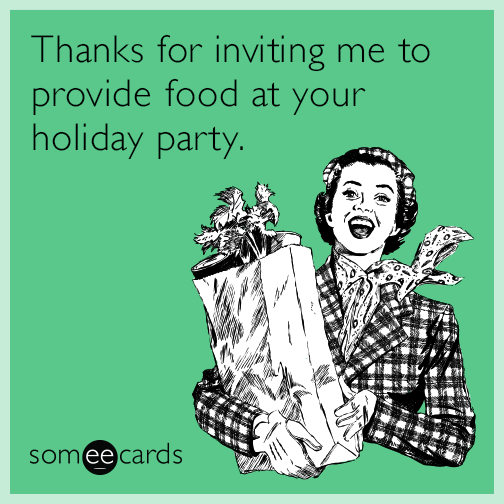 Thanks for inviting me to provide food at your holiday party.