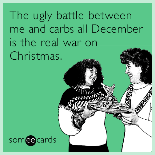 Funny christmas season memes ecards someecards the ugly battle between me and carbs all december is the real war on christmas m4hsunfo