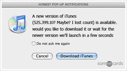 someecards.com - Honest Pop-Up Notifications: Yet another iTunes update.