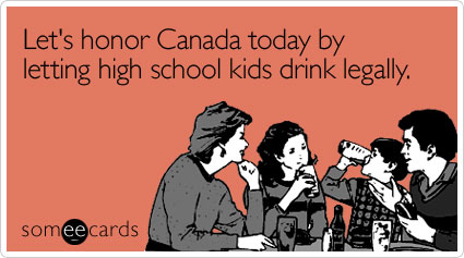 Let's honor Canada today by letting high school kids drink legally