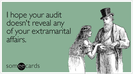 I hope your audit doesn't reveal any of your extramarital affairs