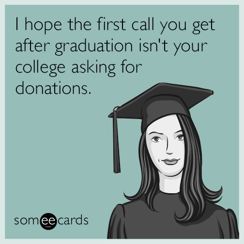 I hope the first call you get after graduation isn't your college asking for donations.