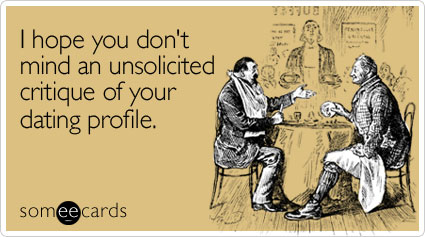 I hope you don't mind an unsolicited critique of your dating profile