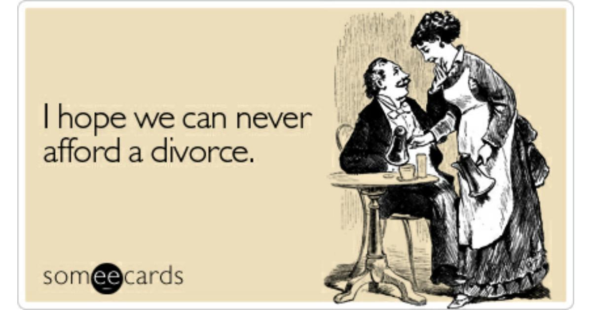 I hope we can never afford a divorce anniversary ecard