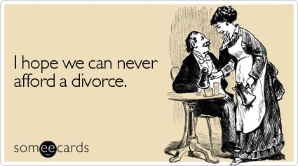 I hope we can never afford a divorce