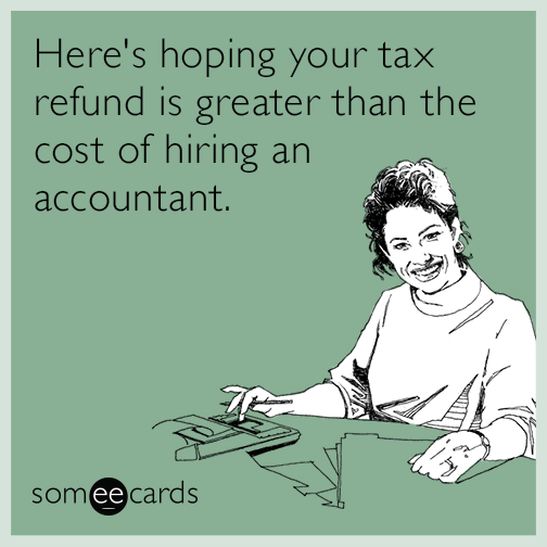 Here's hoping your tax refund is greater than the cost of hiring an accountant.