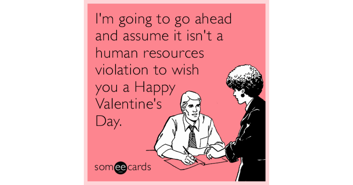 Im Going To Go Ahead And Assume It Isnt A Human Resources – Funny Happy Valentines Day Cards