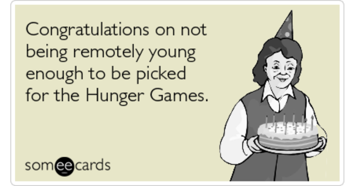 Birthday Hunger Games Old Funny Ecard – Birthday Cards for Old People