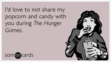 Funny Someecards : Hunger games popcorn candy food movies funny ecard movies ecard