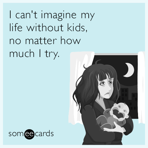 I can't imagine my life without kids, no matter how much I try.