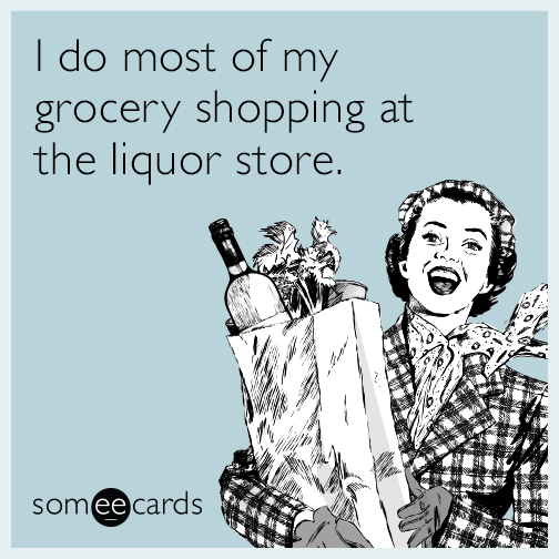 I do most of my grocery shopping at the liquor store.