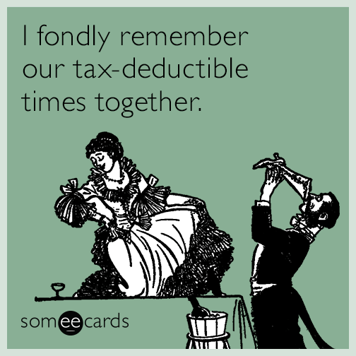 I fondly remember our tax-deductible times together