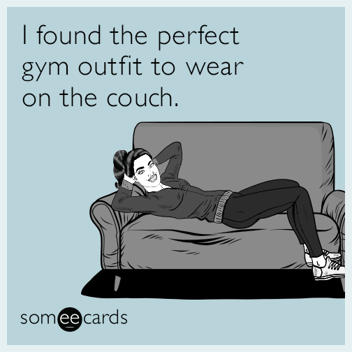 I found the perfect gym outfit to wear on the couch.