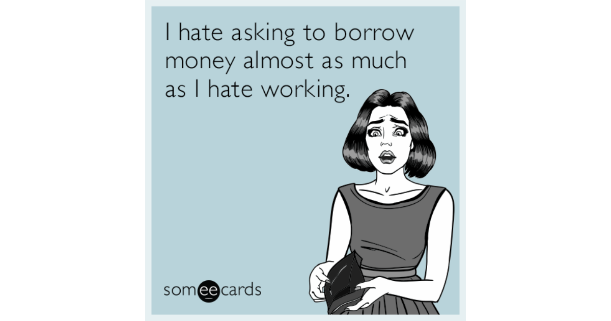 Things I Hate People Asking For: I Hate Asking To Borrow Money Almost As Much As I Hate