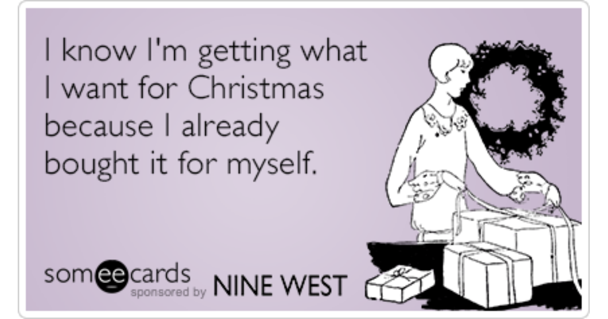 I know I\'m getting what I want for Christmas because I already ...