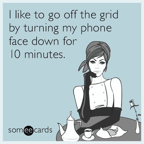 I like to go off the grid by turning my phone face down for 10 minutes.