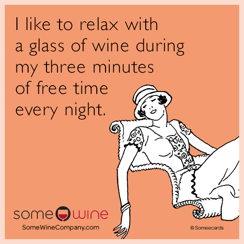 I like to relax with a glass of wine during my three minutes of free time every night.