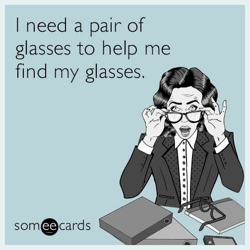 I need a pair of glasses to help me find my glasses.