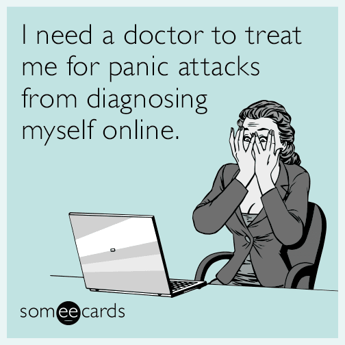 I need a doctor to treat me for panic attacks from diagnosing myself online.