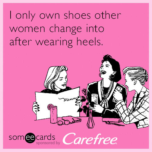 I only wear shoes other women change into after wearing heels.