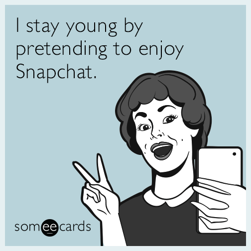 I stay young by pretending to enjoy Snapchat.