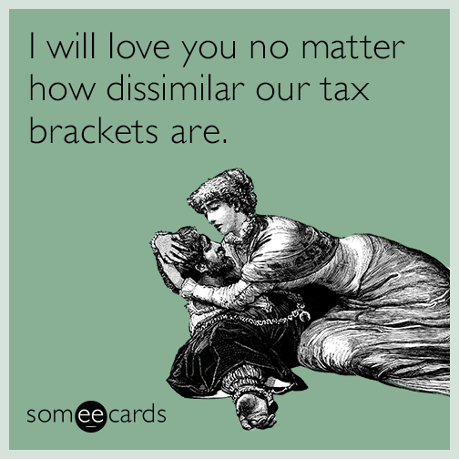 I will love you no matter how dissimilar our tax brackets are
