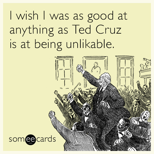 I wish I was as good at anything as Ted Cruz is at being unlikable.