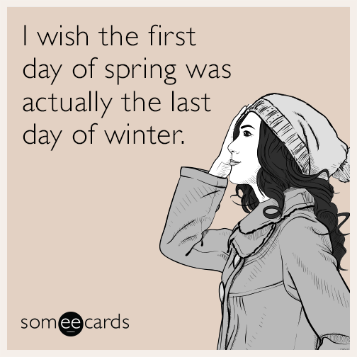 I wish the first day of spring was actually... via Someecards