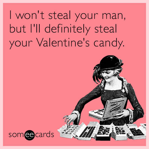 I won't steal your man, but I'll definitely steal your Valentine's candy.