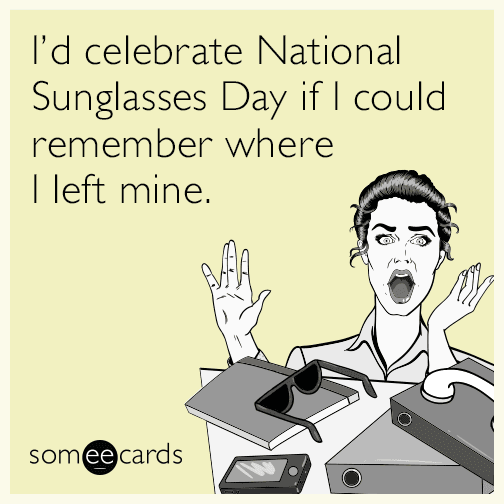 I'd celebrate National Sunglasses Day if I could remember where I left mine.