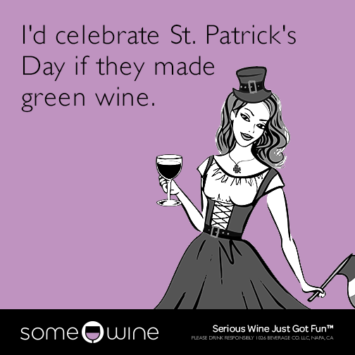 I'd celebrate St. Patrick's Day if they made green wine.